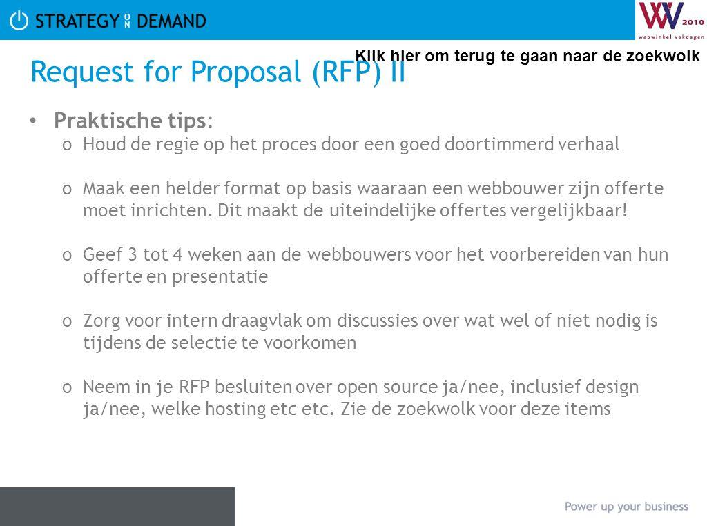 Request for Proposal (RFP) II • Praktische tips: oHoud de regie op het proces door een goed doortimmerd verhaal oMaak een helder format op basis waaraan een webbouwer zijn offerte moet inrichten.
