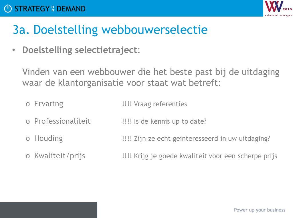 3a. Doelstelling webbouwerselectie • Doelstelling selectietraject: Vinden van een webbouwer die het beste past bij de uitdaging waar de klantorganisat
