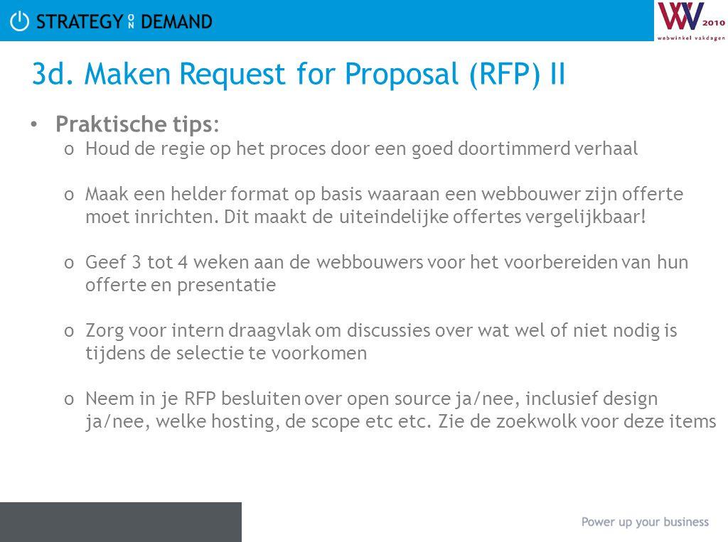 3d. Maken Request for Proposal (RFP) II • Praktische tips: oHoud de regie op het proces door een goed doortimmerd verhaal oMaak een helder format op b
