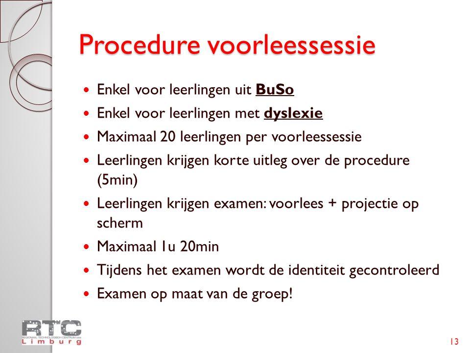 Procedure voorleessessie  Enkel voor leerlingen uit BuSo  Enkel voor leerlingen met dyslexie  Maximaal 20 leerlingen per voorleessessie  Leerlinge