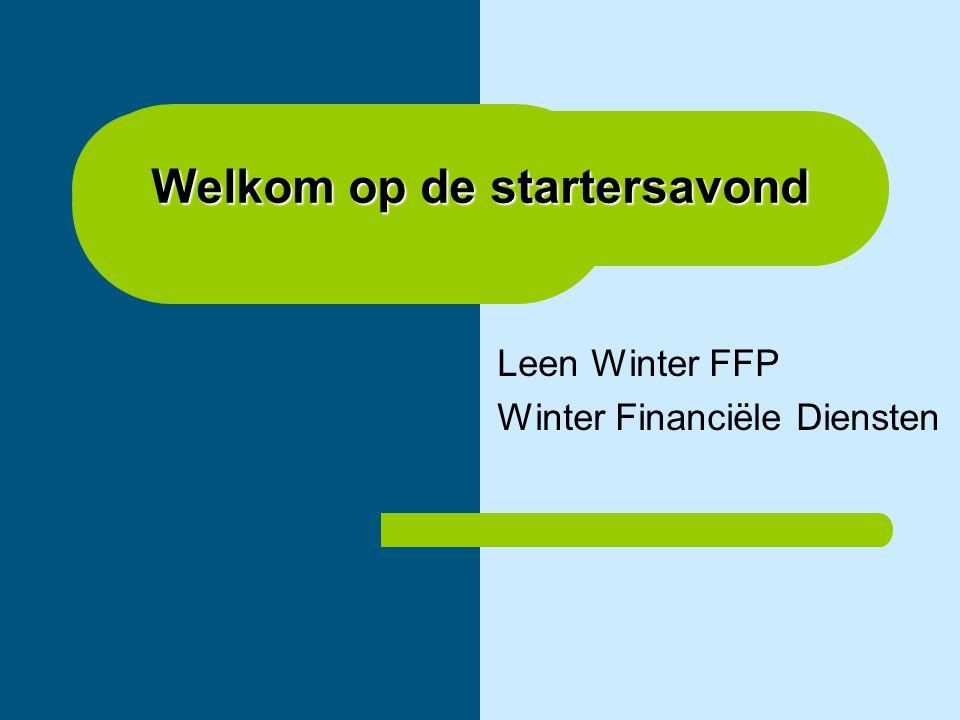 Welkomop de startersavond Welkom op de startersavond Leen Winter FFP Winter Financiële Diensten