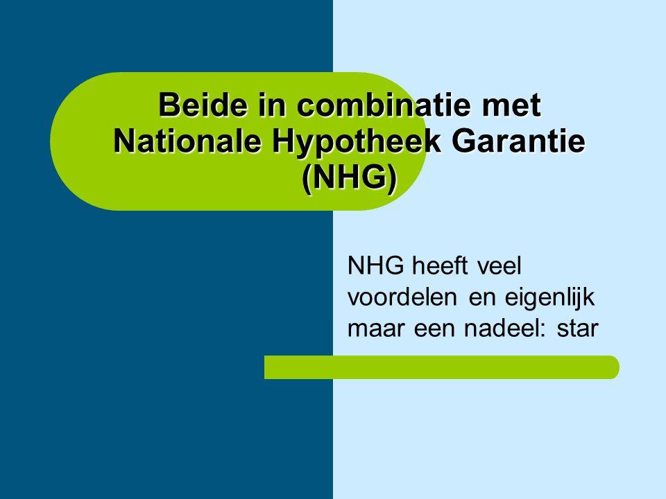 Beide in combinatie met Nationale Hypotheek Garantie (NHG) NHG heeft veel voordelen en eigenlijk maar een nadeel: star