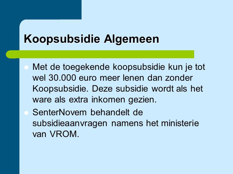 Koopsubsidie Algemeen  Met de toegekende koopsubsidie kun je tot wel 30.000 euro meer lenen dan zonder Koopsubsidie. Deze subsidie wordt als het ware