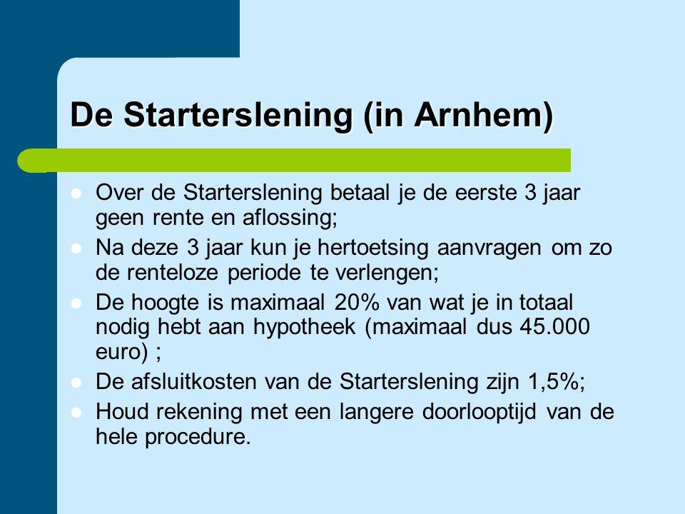 De Starterslening (in Arnhem)  Over de Starterslening betaal je de eerste 3 jaar geen rente en aflossing;  Na deze 3 jaar kun je hertoetsing aanvrag