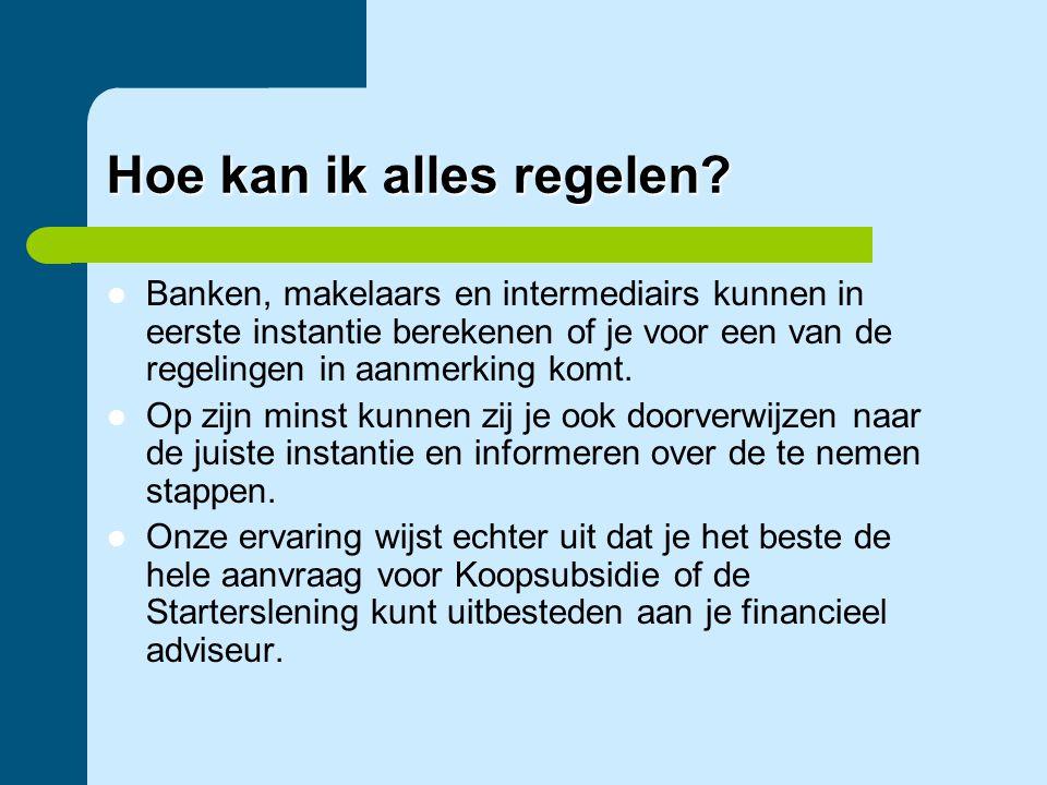 Hoe kan ik alles regelen?  Banken, makelaars en intermediairs kunnen in eerste instantie berekenen of je voor een van de regelingen in aanmerking kom