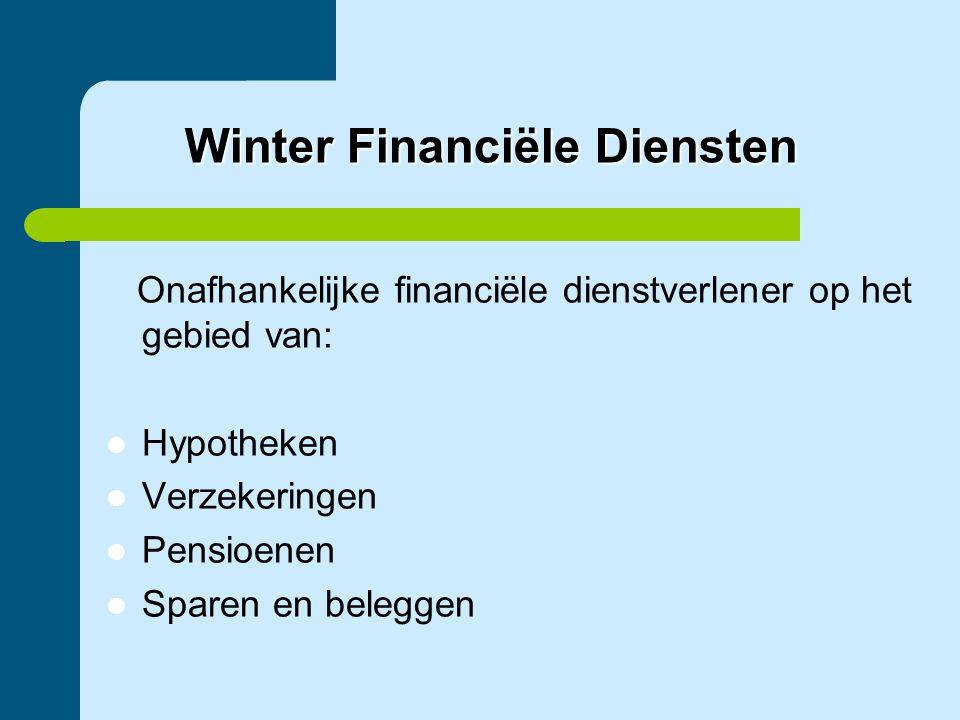 Onafhankelijke financiële dienstverlener op het gebied van:  Hypotheken  Verzekeringen  Pensioenen  Sparen en beleggen Winter Financiële Diensten