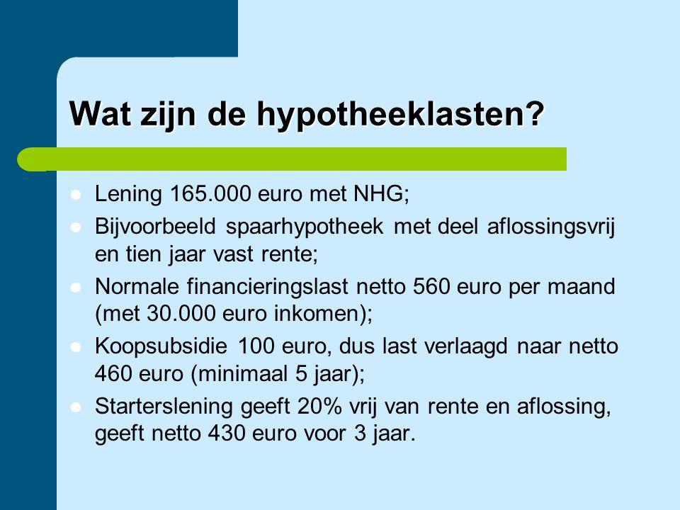 Wat zijn de hypotheeklasten?  Lening 165.000 euro met NHG;  Bijvoorbeeld spaarhypotheek met deel aflossingsvrij en tien jaar vast rente;  Normale f