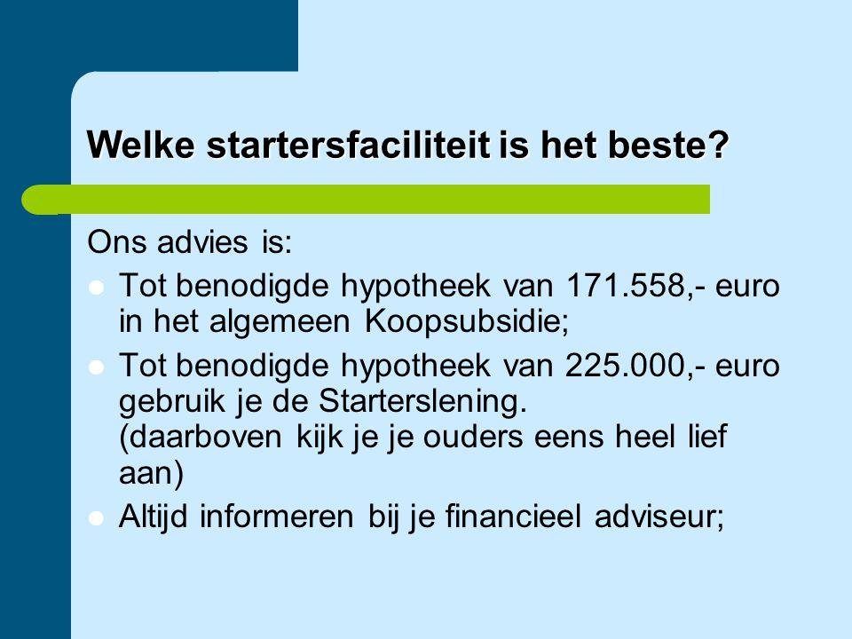 Welke startersfaciliteit is het beste? Ons advies is:  Tot benodigde hypotheek van 171.558,- euro in het algemeen Koopsubsidie;  Tot benodigde hypot