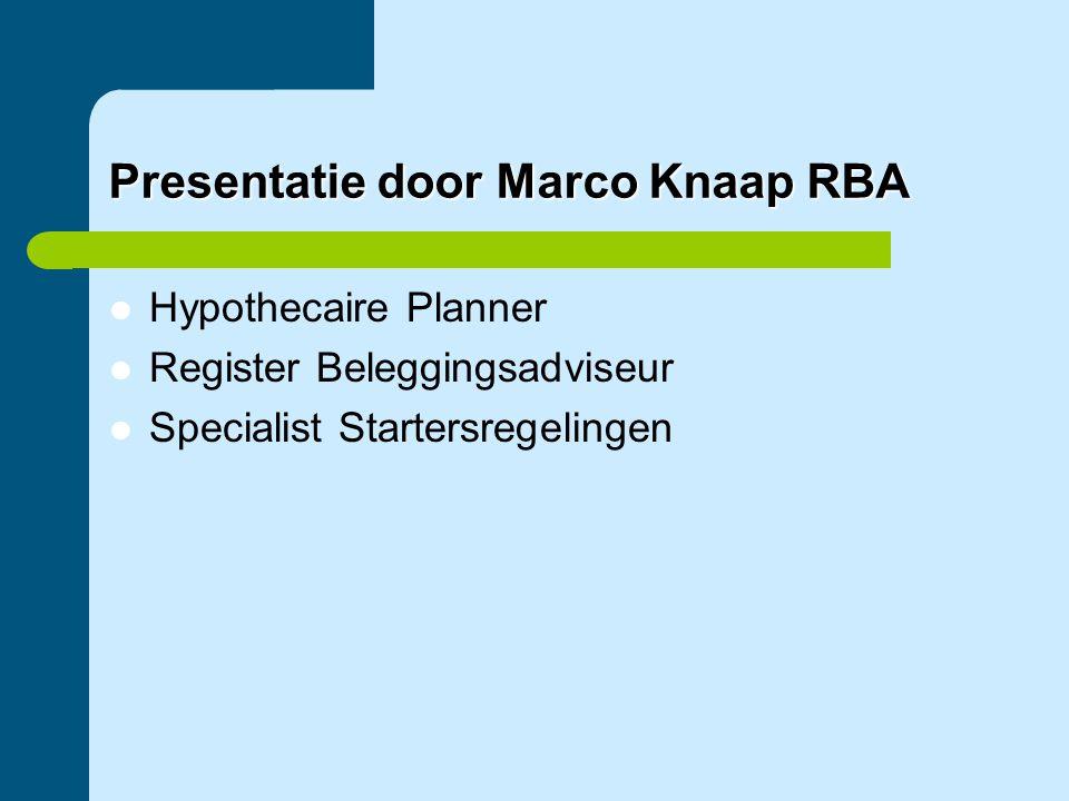 Presentatie door Marco Knaap RBA  Hypothecaire Planner  Register Beleggingsadviseur  Specialist Startersregelingen