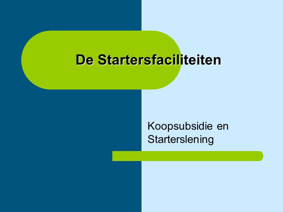 De Startersfaciliteiten Koopsubsidie en Starterslening