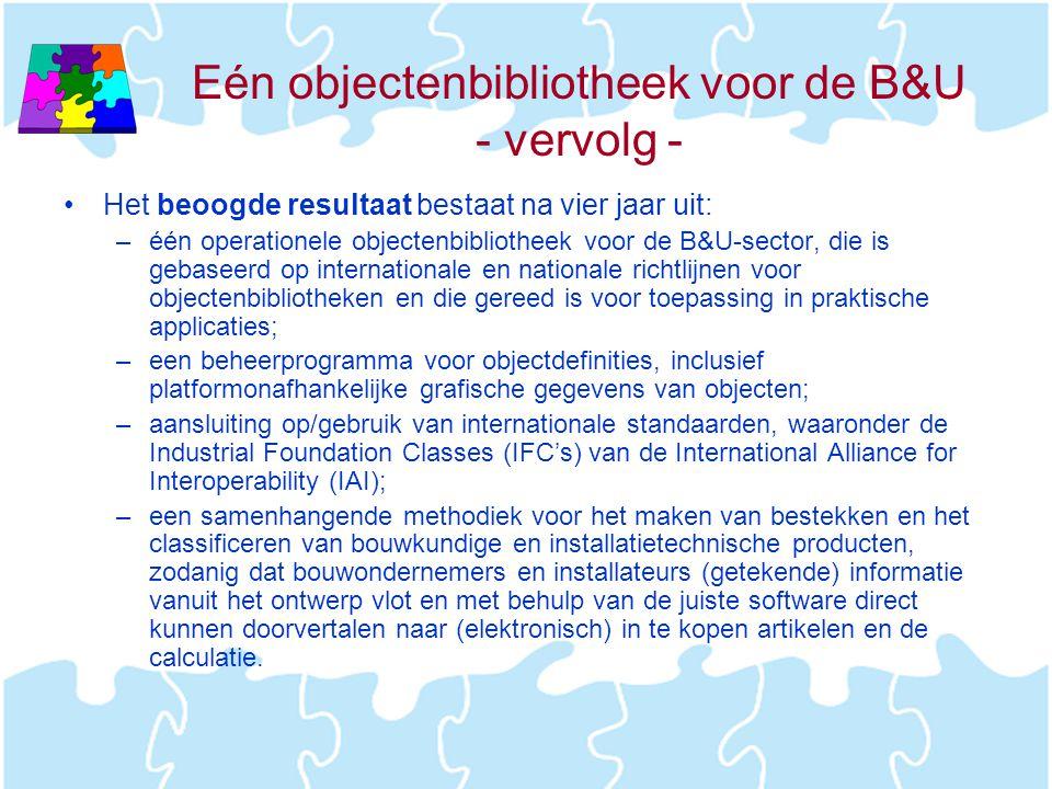 Eén objectenbibliotheek voor de B&U - vervolg - •Het beoogde resultaat bestaat na vier jaar uit: –één operationele objectenbibliotheek voor de B&U-sec