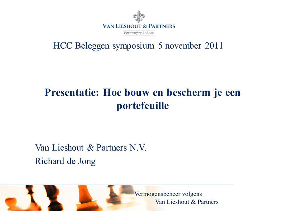 1 Presentatie: Hoe bouw en bescherm je een portefeuille HCC Beleggen symposium 5 november 2011 Van Lieshout & Partners N.V. Richard de Jong