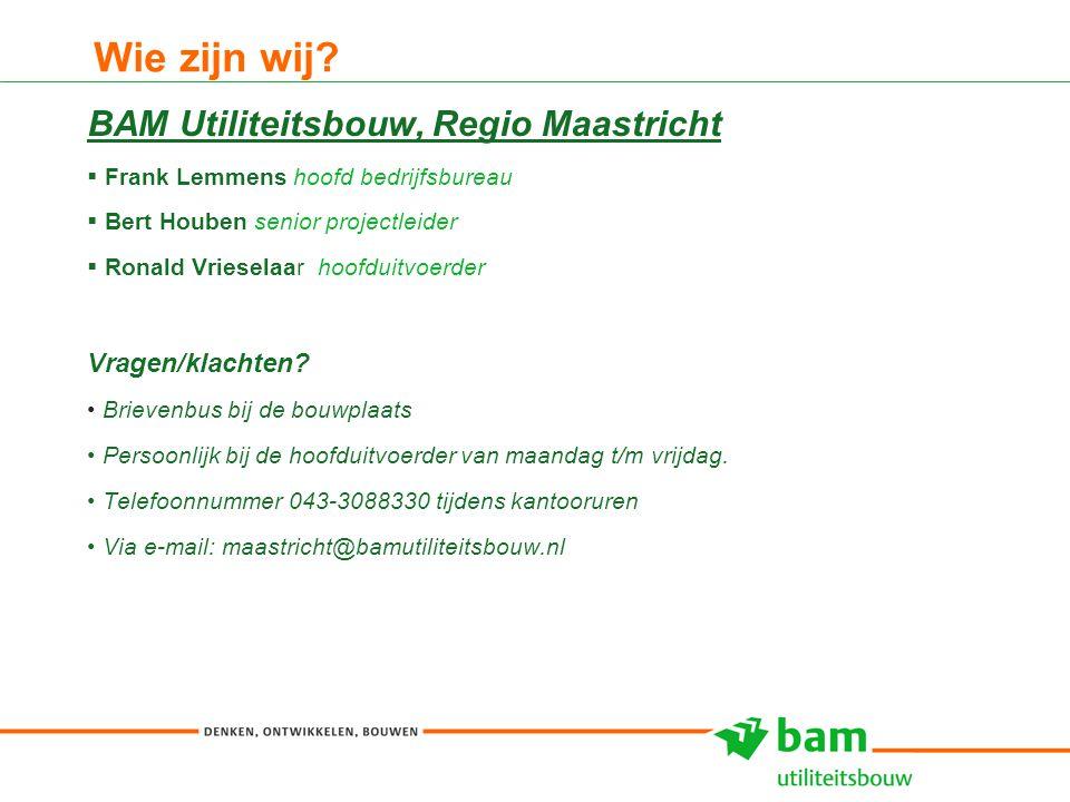 27-01-2011 Koninklijke BAM Groep nv - - 3 Wie zijn wij? BAM Utiliteitsbouw, Regio Maastricht  Frank Lemmens hoofd bedrijfsbureau  Bert Houben senior