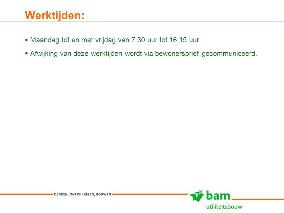 27-01-2011 Koninklijke BAM Groep nv - - 8 Werktijden:  Maandag tot en met vrijdag van 7.30 uur tot 16.15 uur  Afwijking van deze werktijden wordt vi