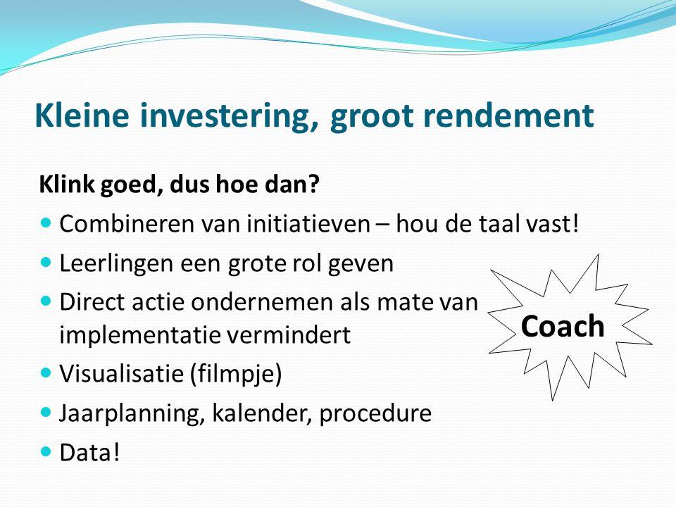 Kleine investering, groot rendement Klink goed, dus hoe dan?  Combineren van initiatieven – hou de taal vast!  Leerlingen een grote rol geven  Dire
