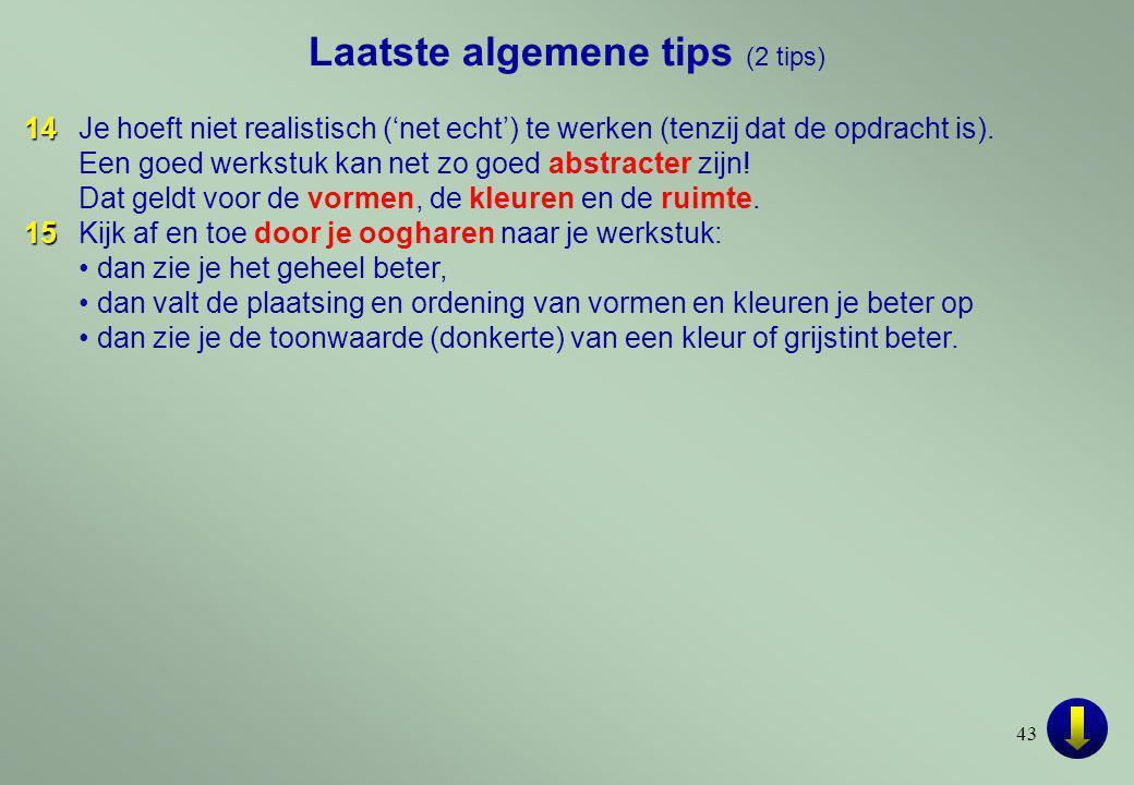 43 Laatste algemene tips (2 tips) 14 14Je hoeft niet realistisch ('net echt') te werken (tenzij dat de opdracht is).
