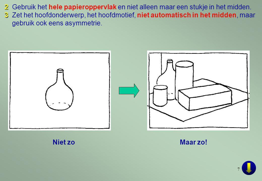 7 2 2Gebruik het hele papieroppervlak en niet alleen maar een stukje in het midden.
