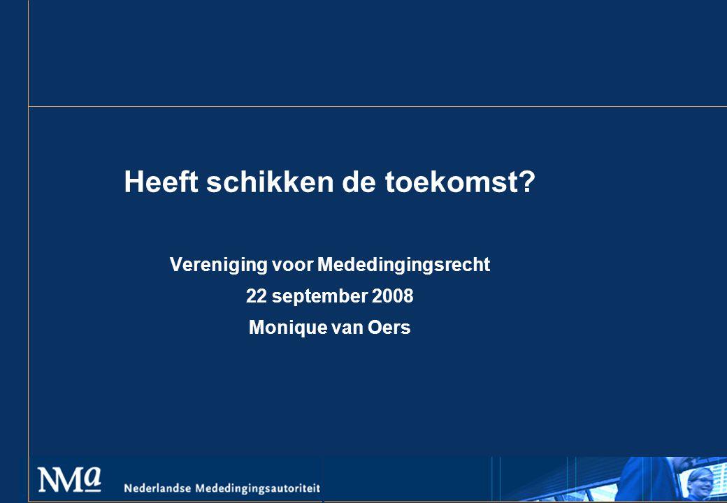 Heeft schikken de toekomst Vereniging voor Mededingingsrecht 22 september 2008 Monique van Oers