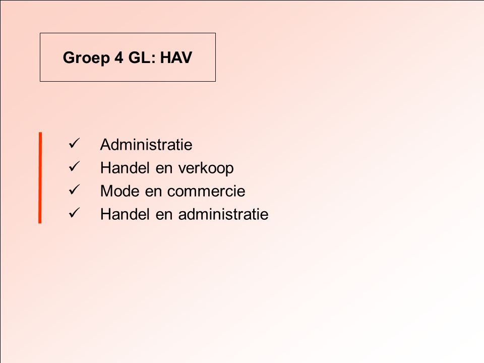 Groep 4 GL: HAV  Administratie  Handel en verkoop  Mode en commercie  Handel en administratie