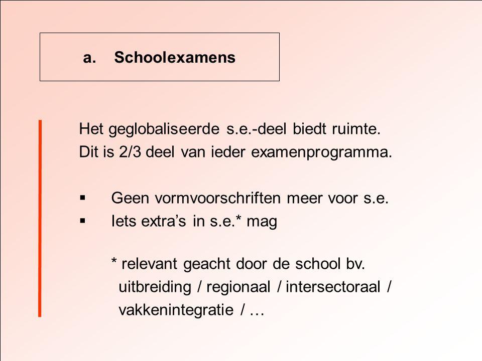 a. Schoolexamens Het geglobaliseerde s.e.-deel biedt ruimte.