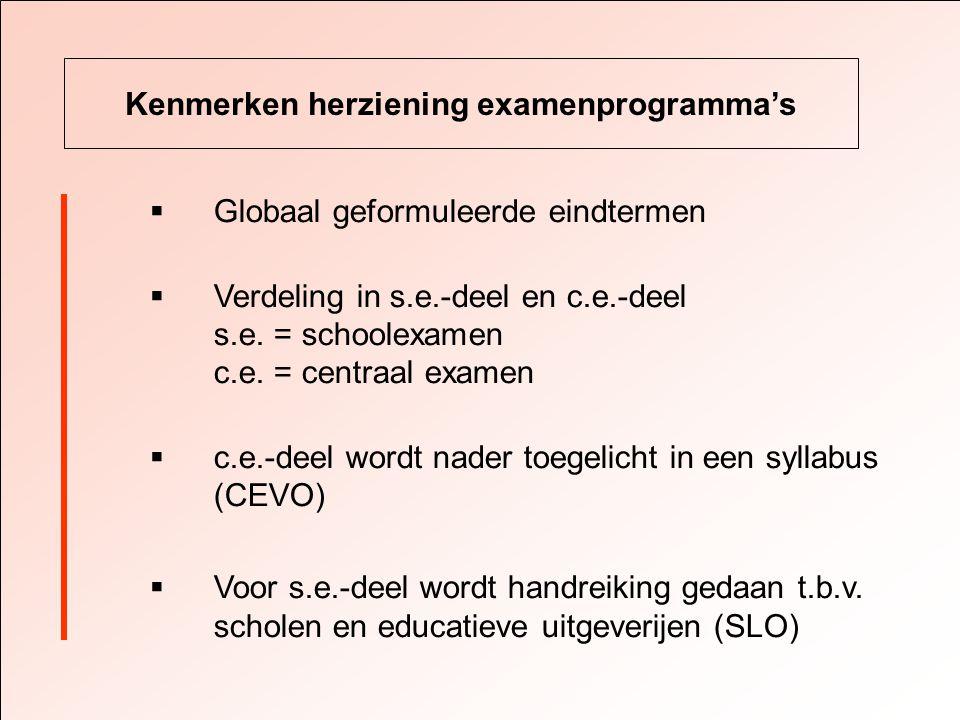 Kenmerken herziening examenprogramma's  Globaal geformuleerde eindtermen  Verdeling in s.e.-deel en c.e.-deel s.e.