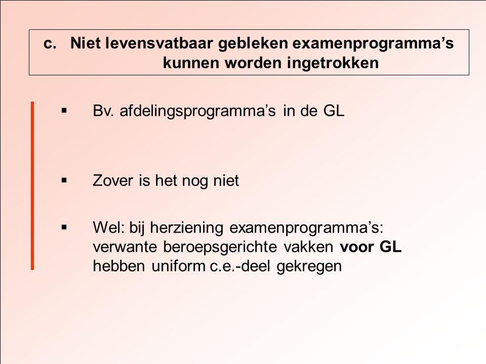 c. Niet levensvatbaar gebleken examenprogramma's kunnen worden ingetrokken  Bv.
