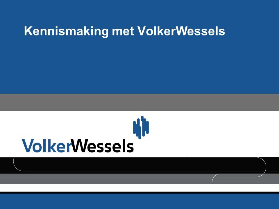 VolkerWessels™ is de handelsnaam van Koninklijke Volker Wessels Stevin nv Kennismaking met VolkerWessels