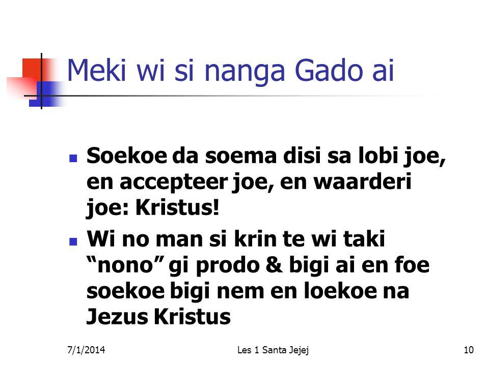 7/1/2014Les 1 Santa Jejej10 Meki wi si nanga Gado ai  Soekoe da soema disi sa lobi joe, en accepteer joe, en waarderi joe: Kristus!  Wi no man si kr