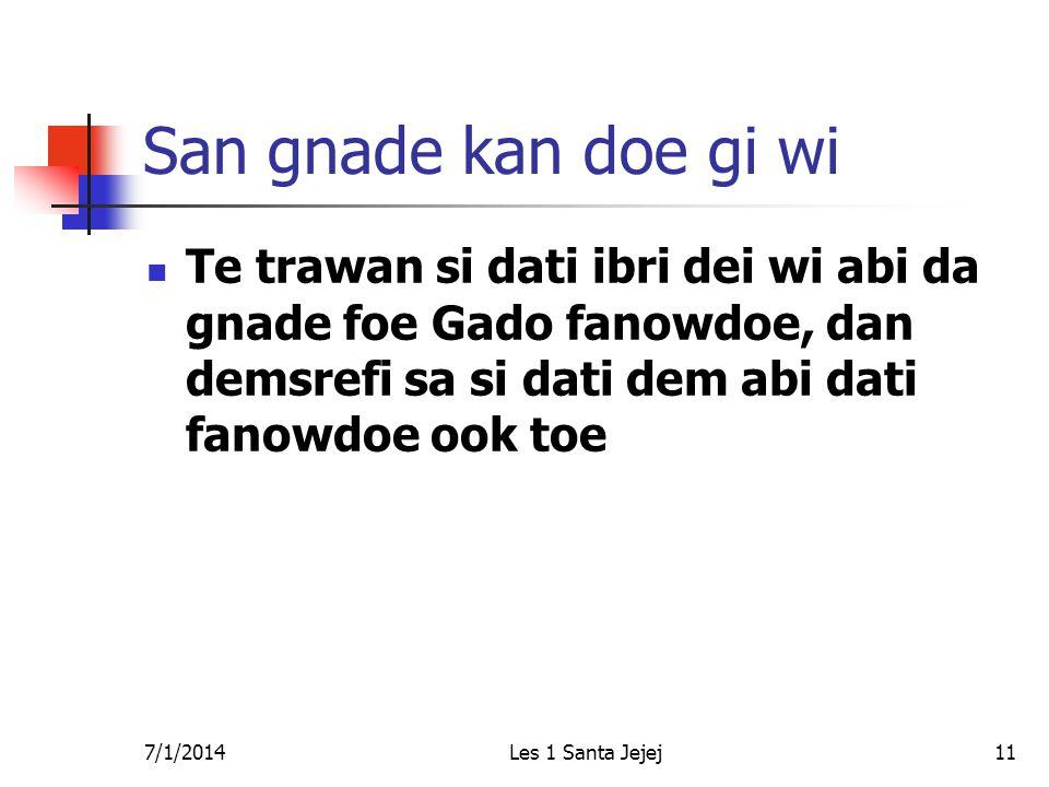 7/1/2014Les 1 Santa Jejej11 San gnade kan doe gi wi  Te trawan si dati ibri dei wi abi da gnade foe Gado fanowdoe, dan demsrefi sa si dati dem abi dati fanowdoe ook toe