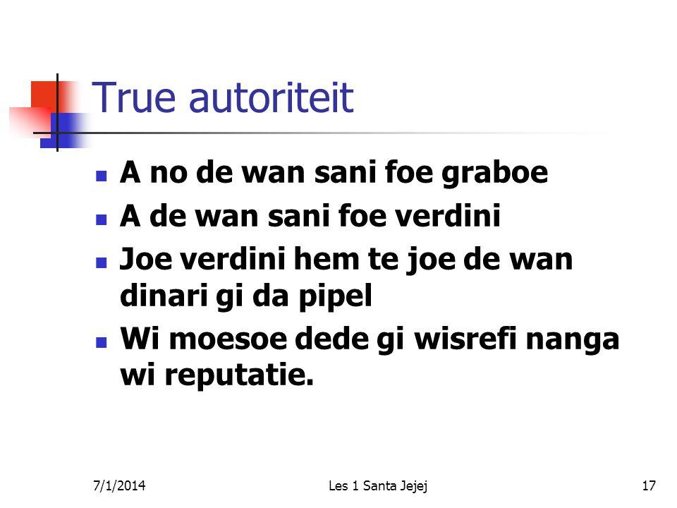 7/1/2014Les 1 Santa Jejej17 True autoriteit  A no de wan sani foe graboe  A de wan sani foe verdini  Joe verdini hem te joe de wan dinari gi da pip