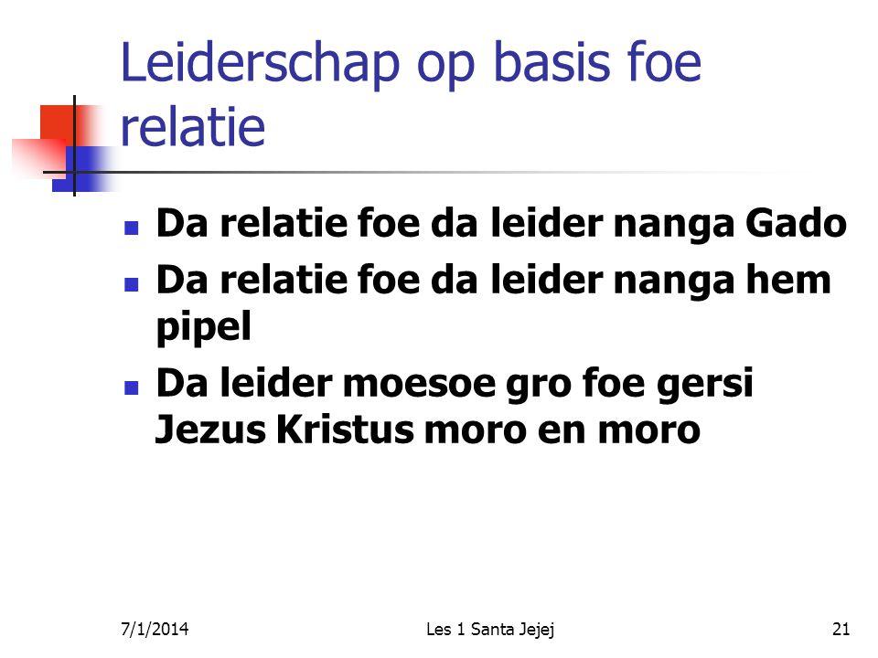 7/1/2014Les 1 Santa Jejej21 Leiderschap op basis foe relatie  Da relatie foe da leider nanga Gado  Da relatie foe da leider nanga hem pipel  Da lei