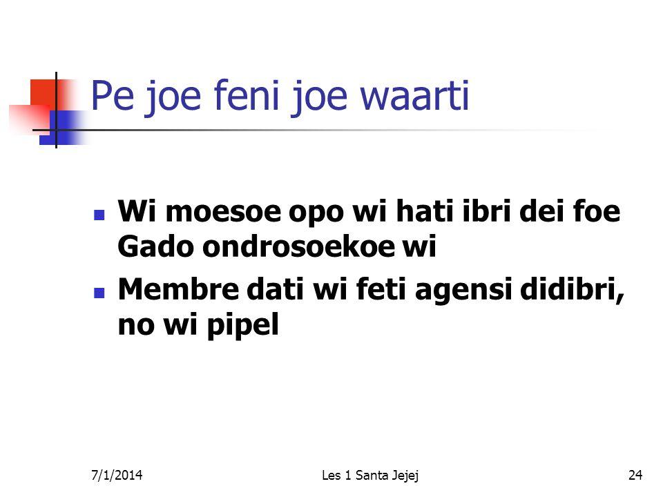 7/1/2014Les 1 Santa Jejej24 Pe joe feni joe waarti  Wi moesoe opo wi hati ibri dei foe Gado ondrosoekoe wi  Membre dati wi feti agensi didibri, no wi pipel