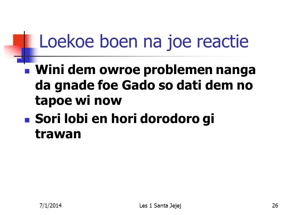 7/1/2014Les 1 Santa Jejej26 Loekoe boen na joe reactie  Wini dem owroe problemen nanga da gnade foe Gado so dati dem no tapoe wi now  Sori lobi en h