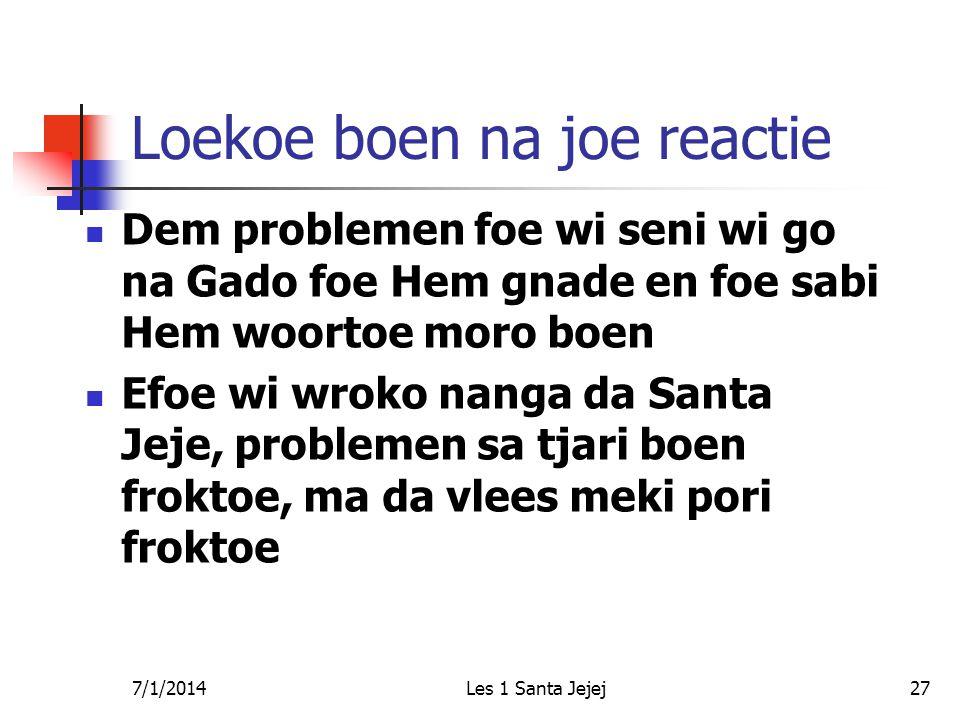 7/1/2014Les 1 Santa Jejej27 Loekoe boen na joe reactie  Dem problemen foe wi seni wi go na Gado foe Hem gnade en foe sabi Hem woortoe moro boen  Efo