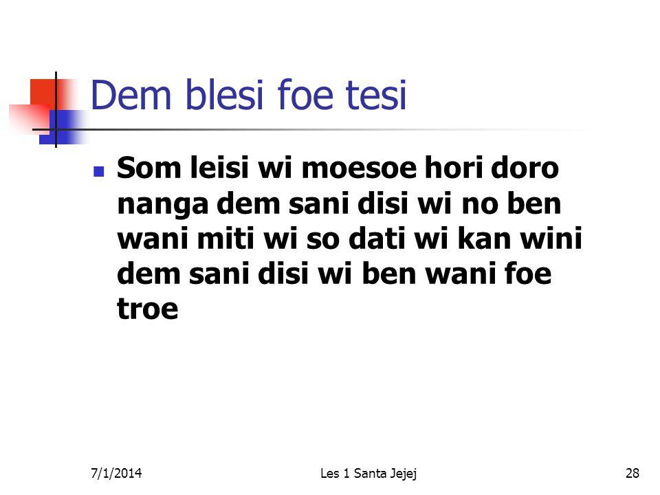 7/1/2014Les 1 Santa Jejej28 Dem blesi foe tesi  Som leisi wi moesoe hori doro nanga dem sani disi wi no ben wani miti wi so dati wi kan wini dem sani