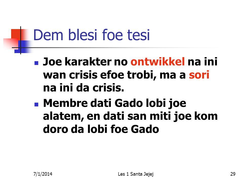 7/1/2014Les 1 Santa Jejej29 Dem blesi foe tesi  Joe karakter no ontwikkel na ini wan crisis efoe trobi, ma a sori na ini da crisis.  Membre dati Gad
