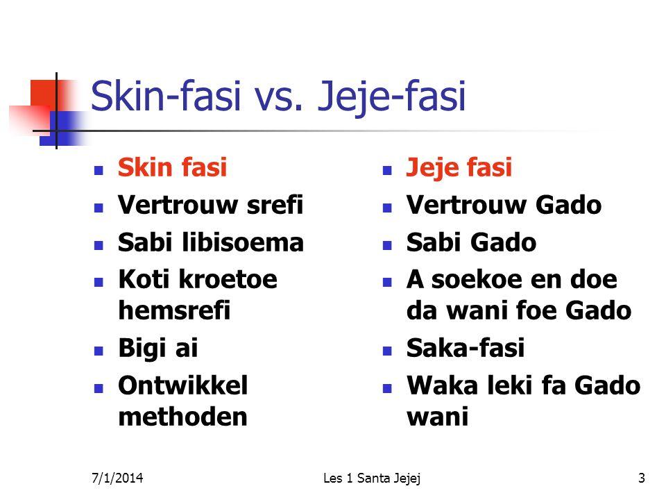 7/1/2014Les 1 Santa Jejej3 Skin-fasi vs. Jeje-fasi  Skin fasi  Vertrouw srefi  Sabi libisoema  Koti kroetoe hemsrefi  Bigi ai  Ontwikkel methode