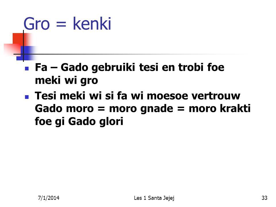 7/1/2014Les 1 Santa Jejej33 Gro = kenki  Fa – Gado gebruiki tesi en trobi foe meki wi gro  Tesi meki wi si fa wi moesoe vertrouw Gado moro = moro gnade = moro krakti foe gi Gado glori