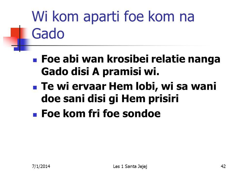 7/1/2014Les 1 Santa Jejej42 Wi kom aparti foe kom na Gado  Foe abi wan krosibei relatie nanga Gado disi A pramisi wi.