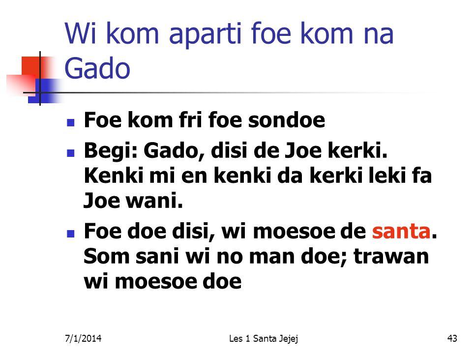 7/1/2014Les 1 Santa Jejej43 Wi kom aparti foe kom na Gado  Foe kom fri foe sondoe  Begi: Gado, disi de Joe kerki. Kenki mi en kenki da kerki leki fa