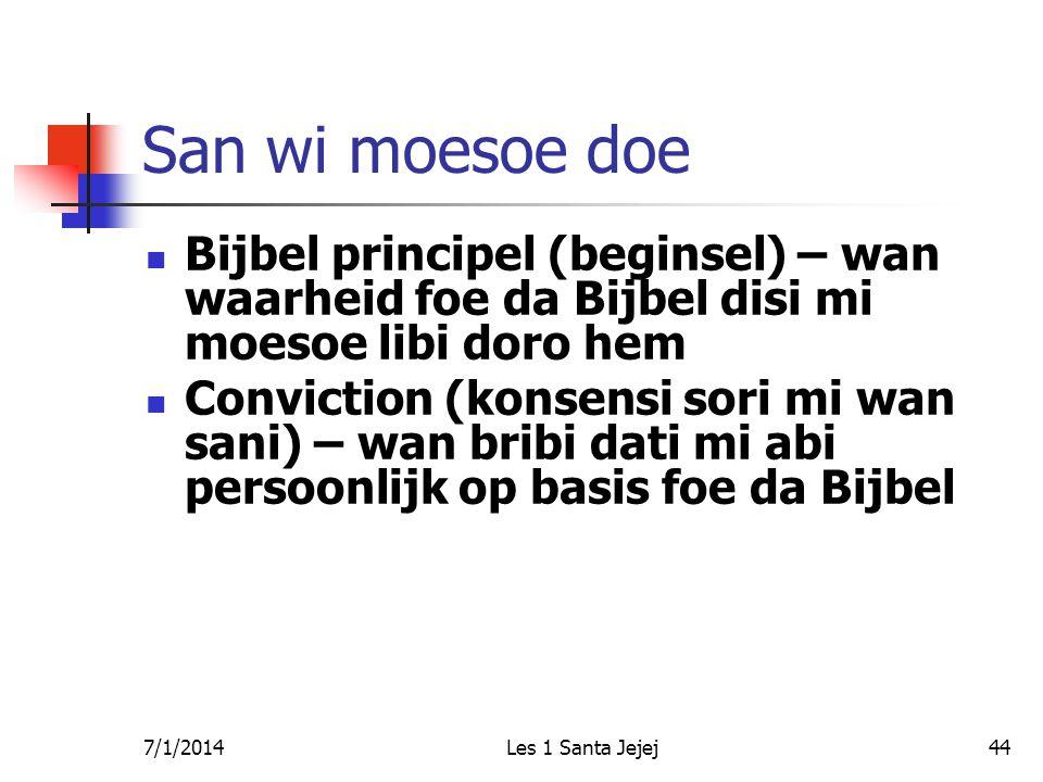 7/1/2014Les 1 Santa Jejej44 San wi moesoe doe  Bijbel principel (beginsel) – wan waarheid foe da Bijbel disi mi moesoe libi doro hem  Conviction (konsensi sori mi wan sani) – wan bribi dati mi abi persoonlijk op basis foe da Bijbel