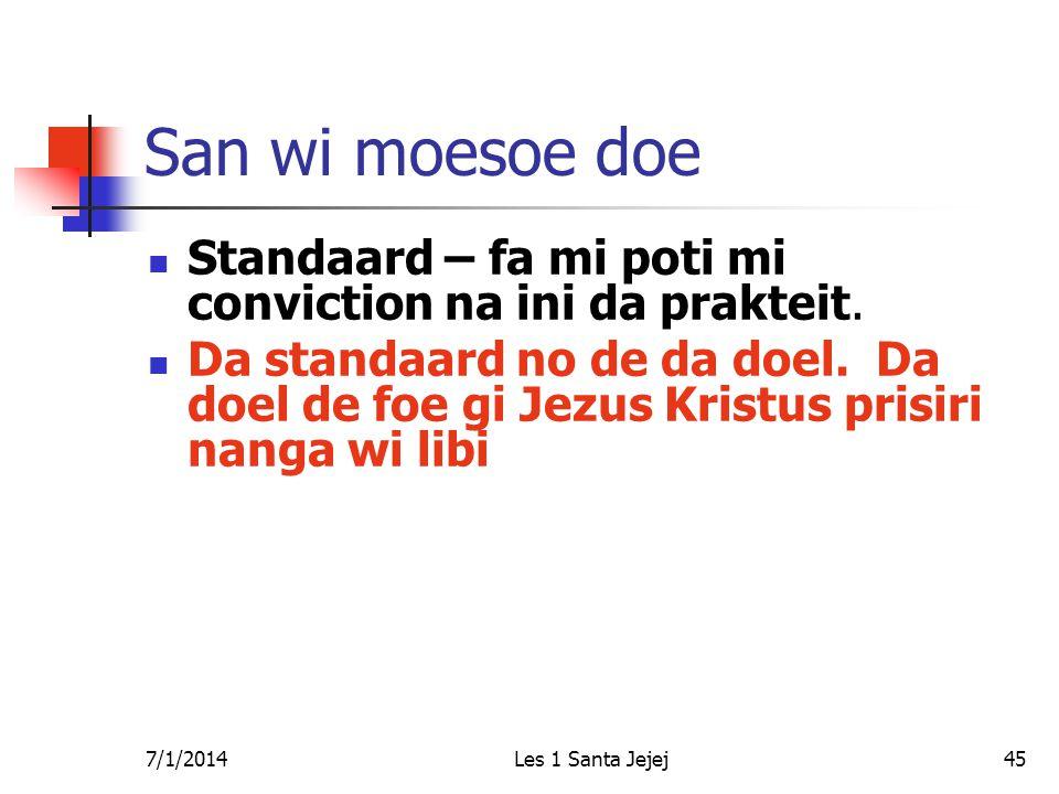 7/1/2014Les 1 Santa Jejej45 San wi moesoe doe  Standaard – fa mi poti mi conviction na ini da prakteit.  Da standaard no de da doel. Da doel de foe