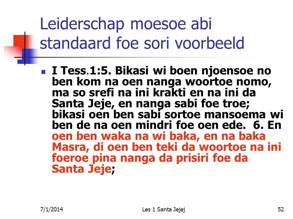 7/1/2014Les 1 Santa Jejej52 Leiderschap moesoe abi standaard foe sori voorbeeld  I Tess.1:5. Bikasi wi boen njoensoe no ben kom na oen nanga woortoe