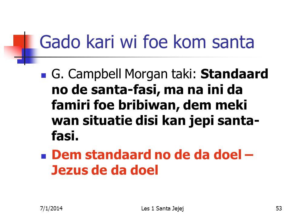 7/1/2014Les 1 Santa Jejej53 Gado kari wi foe kom santa  G. Campbell Morgan taki: Standaard no de santa-fasi, ma na ini da famiri foe bribiwan, dem me