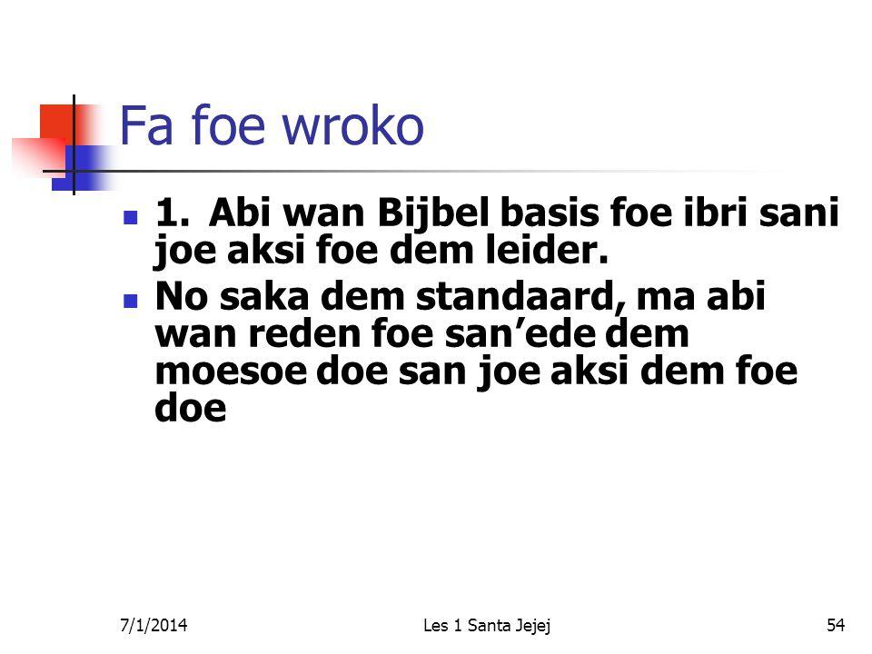 7/1/2014Les 1 Santa Jejej54 Fa foe wroko  1.Abi wan Bijbel basis foe ibri sani joe aksi foe dem leider.  No saka dem standaard, ma abi wan reden foe