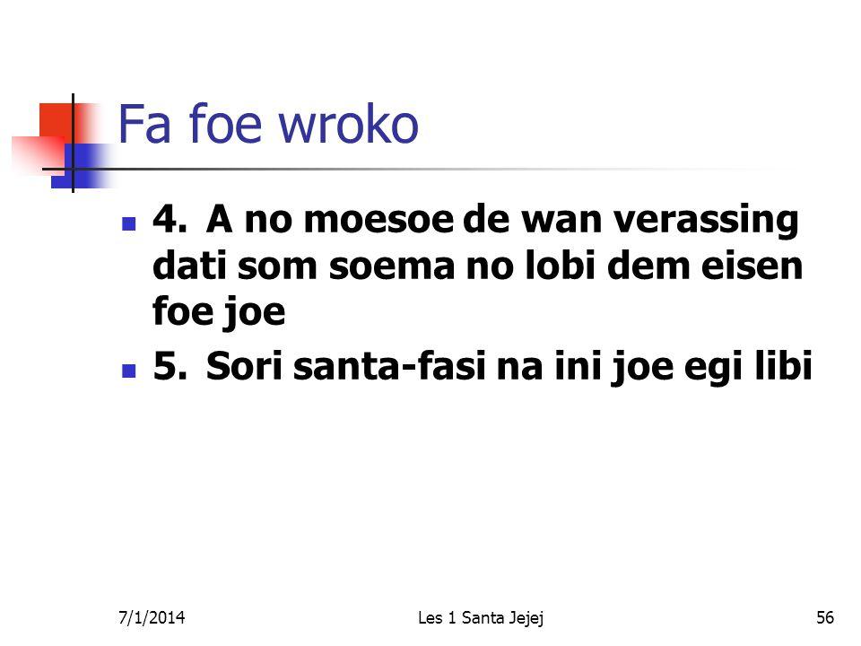 7/1/2014Les 1 Santa Jejej56 Fa foe wroko  4. A no moesoe de wan verassing dati som soema no lobi dem eisen foe joe  5.Sori santa-fasi na ini joe egi