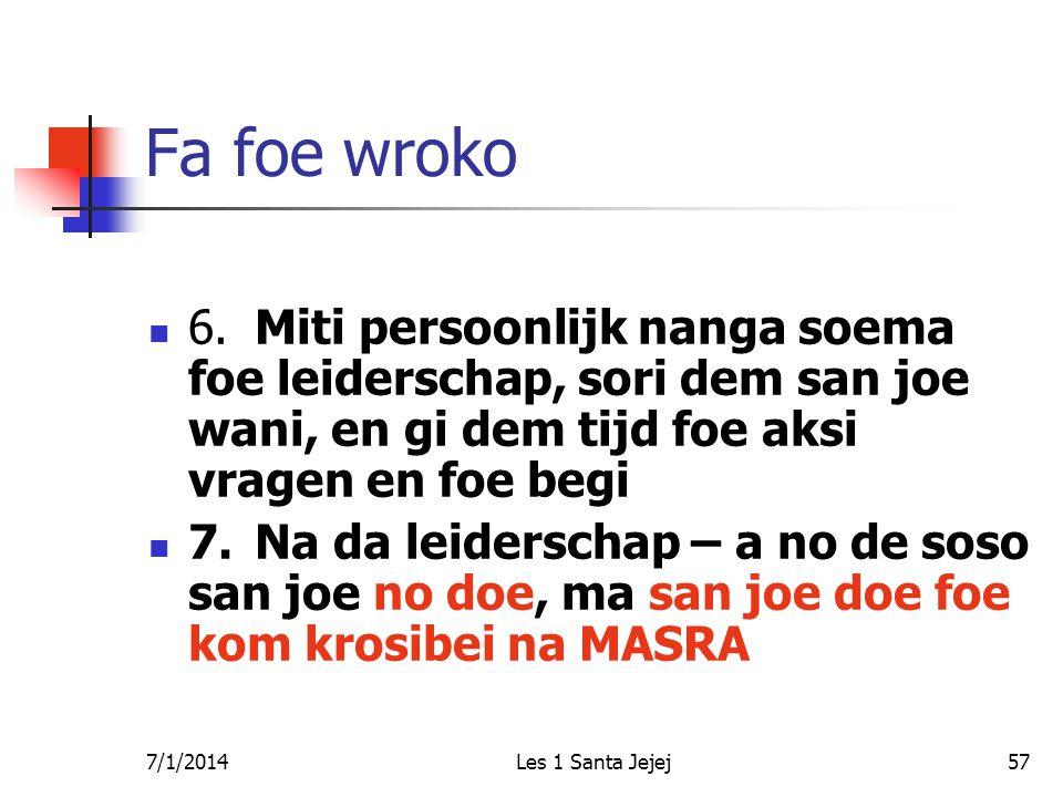 7/1/2014Les 1 Santa Jejej57 Fa foe wroko  6.Miti persoonlijk nanga soema foe leiderschap, sori dem san joe wani, en gi dem tijd foe aksi vragen en fo