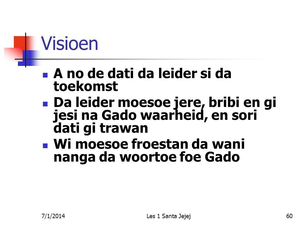 7/1/2014Les 1 Santa Jejej60 Visioen  A no de dati da leider si da toekomst  Da leider moesoe jere, bribi en gi jesi na Gado waarheid, en sori dati g