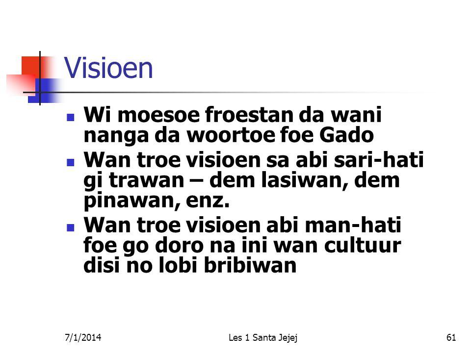7/1/2014Les 1 Santa Jejej61 Visioen  Wi moesoe froestan da wani nanga da woortoe foe Gado  Wan troe visioen sa abi sari-hati gi trawan – dem lasiwan, dem pinawan, enz.