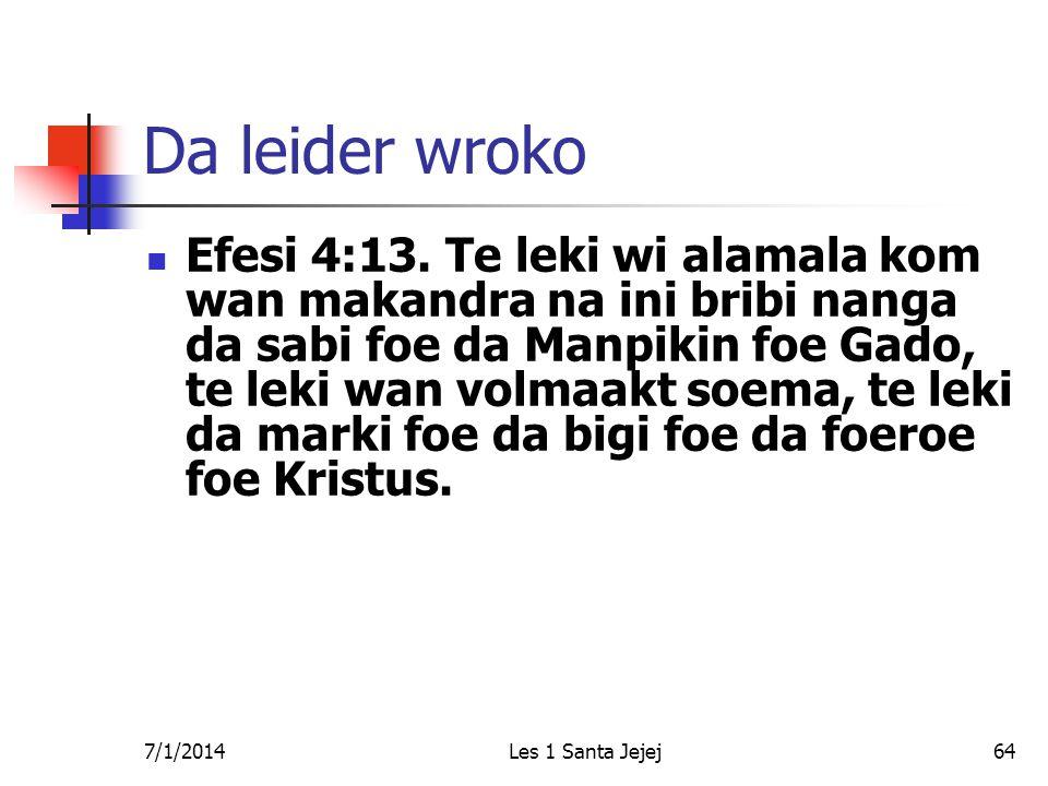 7/1/2014Les 1 Santa Jejej64 Da leider wroko  Efesi 4:13. Te leki wi alamala kom wan makandra na ini bribi nanga da sabi foe da Manpikin foe Gado, te